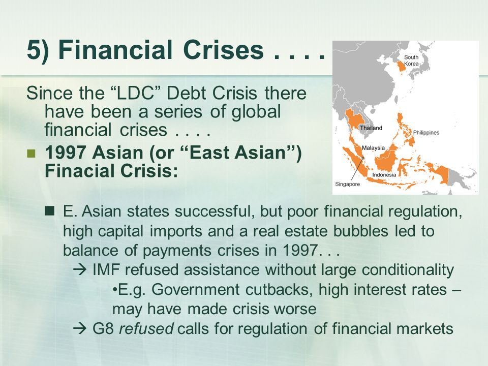 "5) Financial Crises.... Since the ""LDC"" Debt Crisis there have been a series of global financial crises.... 1997 Asian (or ""East Asian"") Finacial Cris"