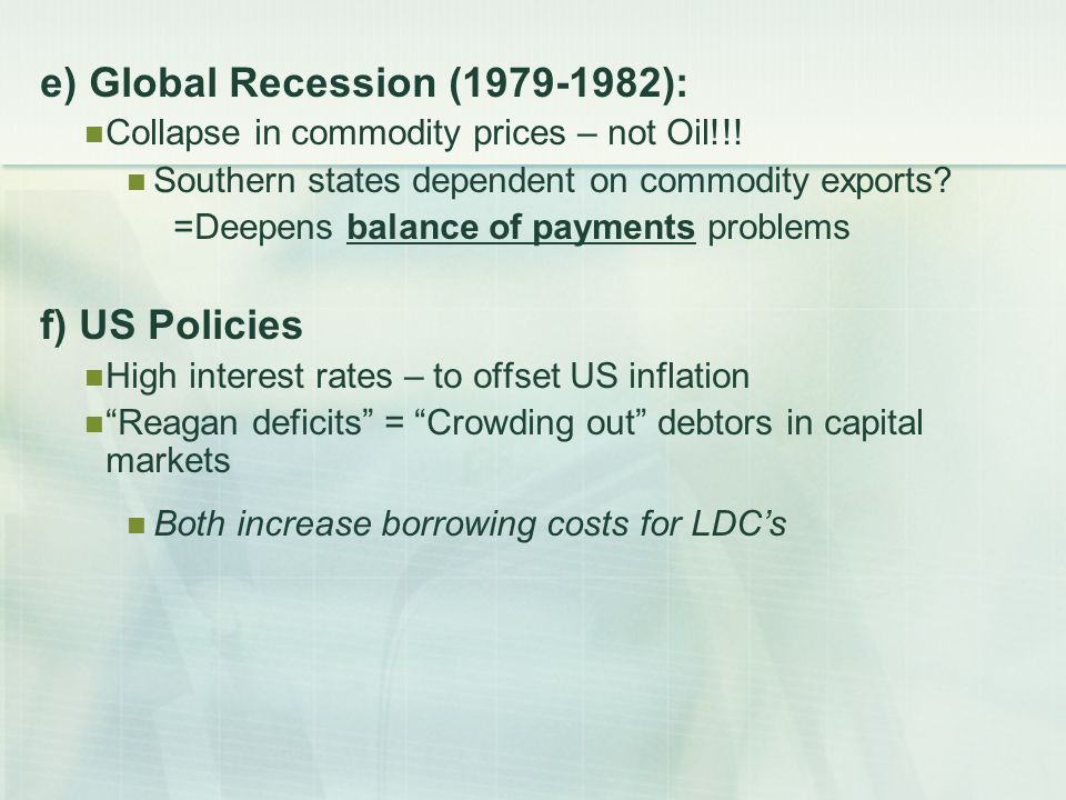 e) Global Recession (1979-1982): Collapse in commodity prices – not Oil!!.