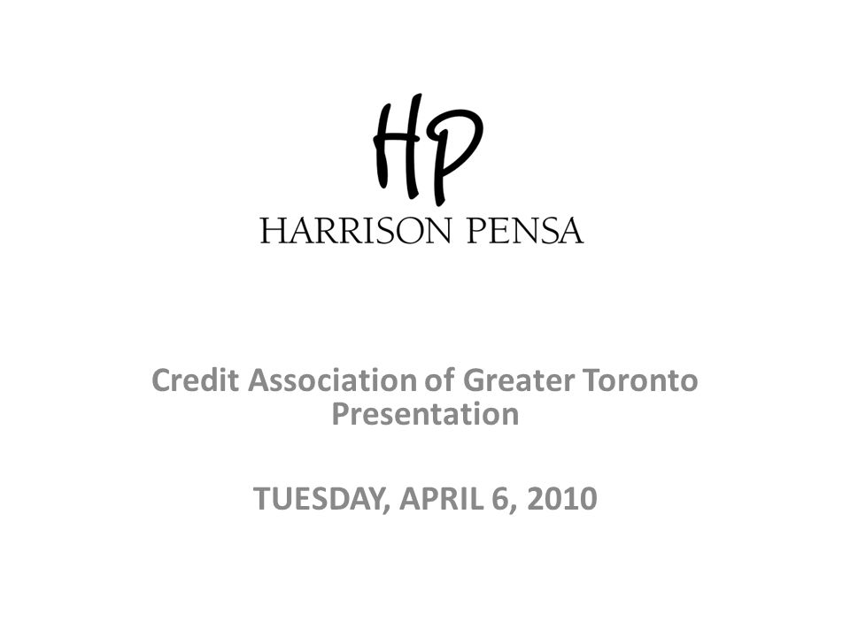Credit Association of Greater Toronto Presentation TUESDAY, APRIL 6, 2010