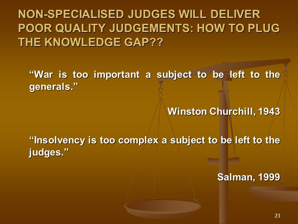 23 NON-SPECIALISED JUDGES WILL DELIVER POOR QUALITY JUDGEMENTS: HOW TO PLUG THE KNOWLEDGE GAP?.