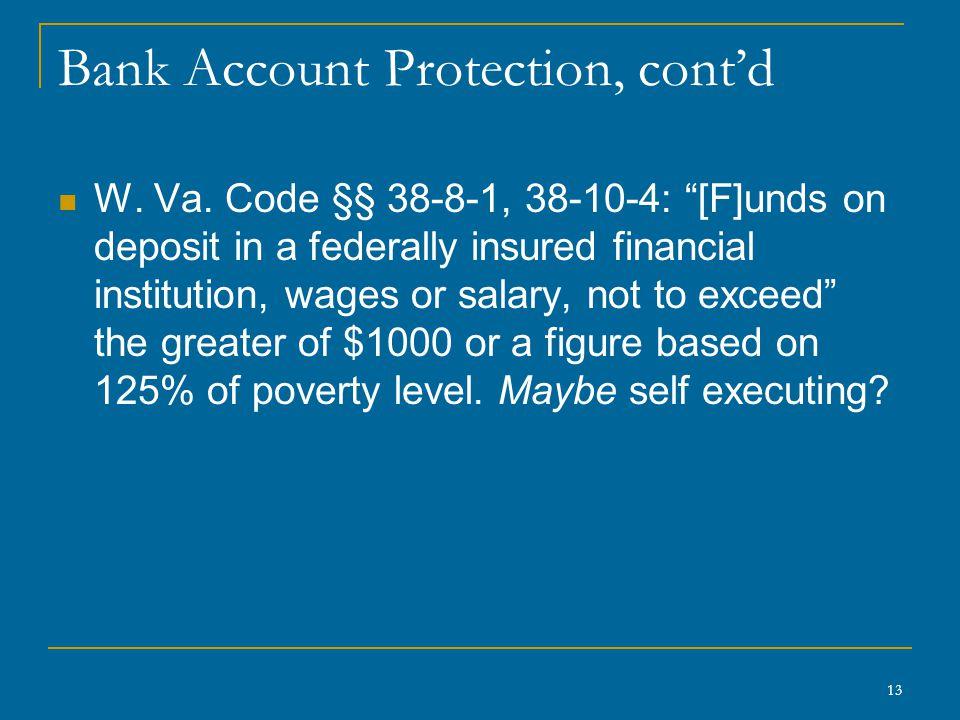 13 Bank Account Protection, cont'd W. Va.