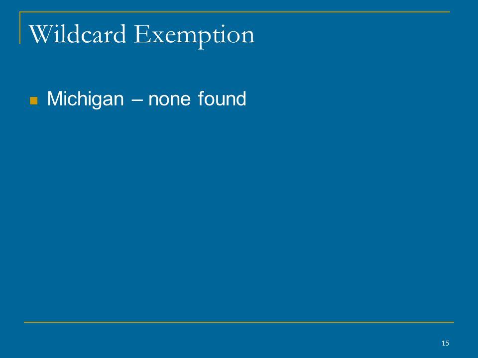 15 Wildcard Exemption Michigan – none found
