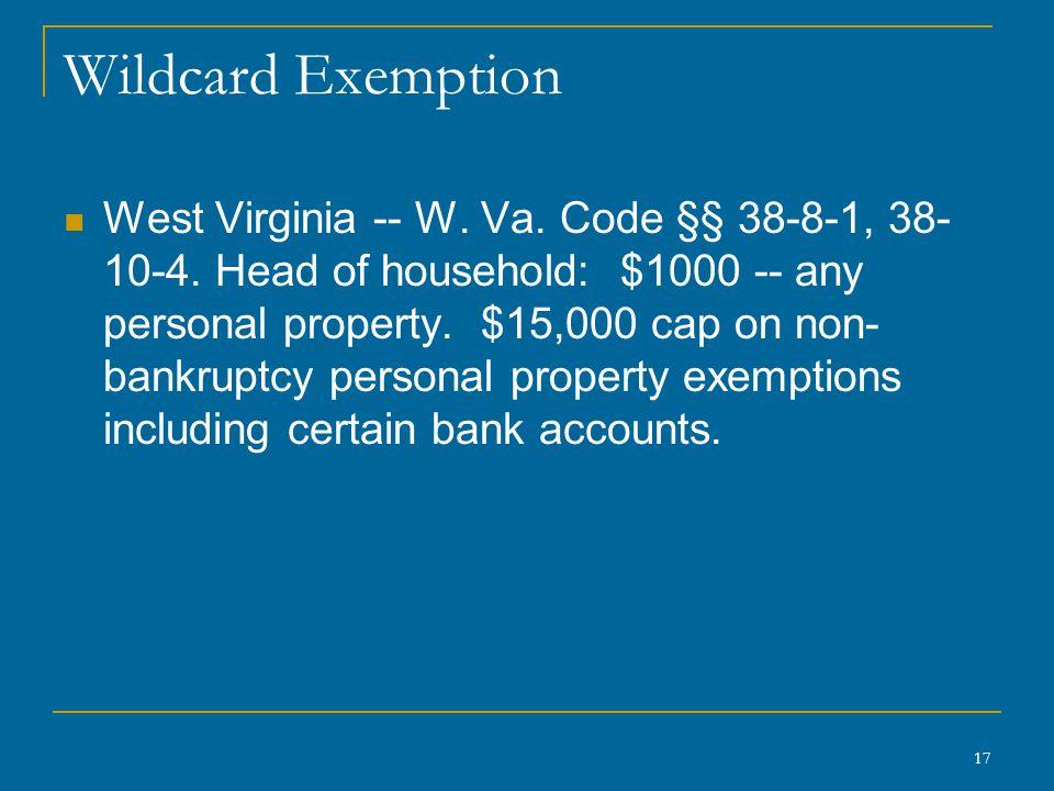 17 Wildcard Exemption West Virginia -- W. Va. Code §§ 38-8-1, 38- 10-4.