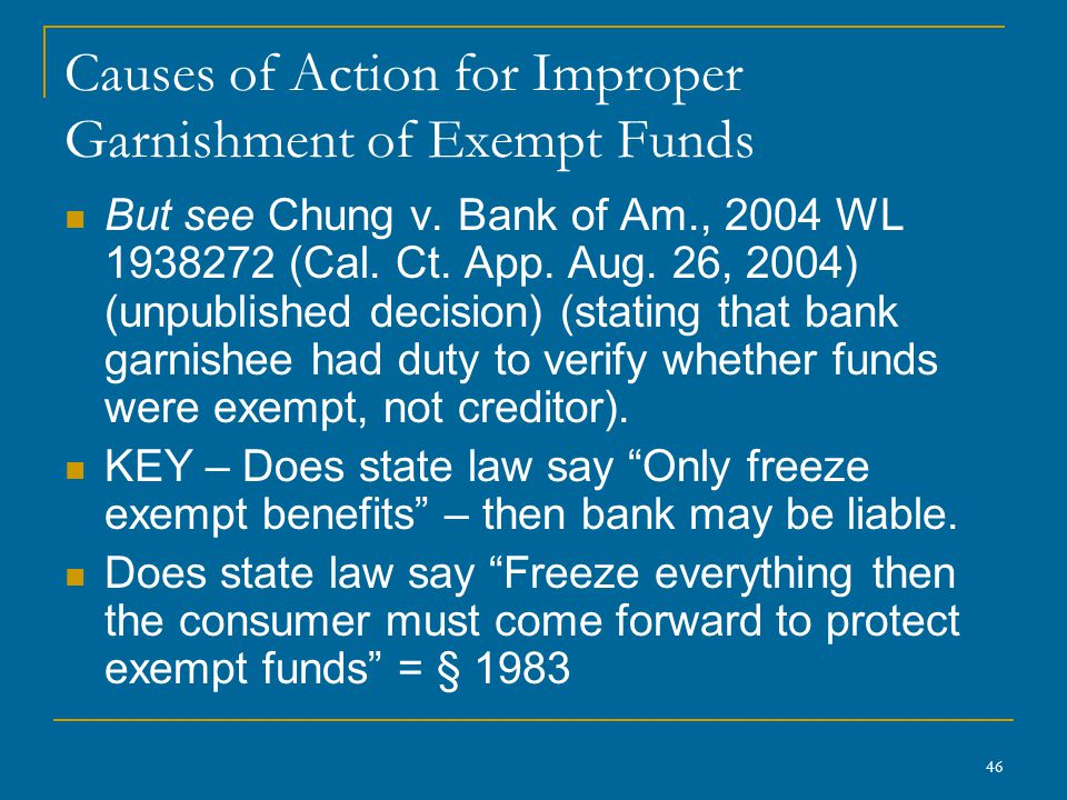 46 Causes of Action for Improper Garnishment of Exempt Funds But see Chung v.