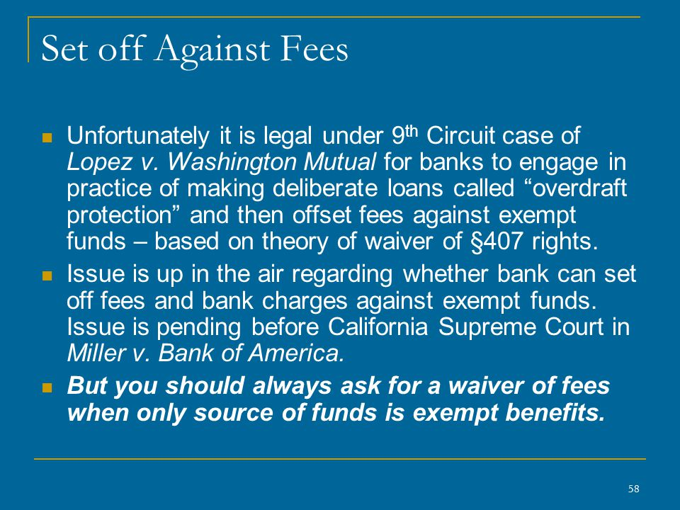 58 Set off Against Fees Unfortunately it is legal under 9 th Circuit case of Lopez v.