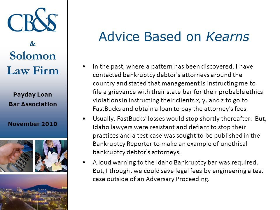 & Solomon Law Firm Payday Loan Bar Association November 2010 Advice Based on Kearns In the past, where a pattern has been discovered, I have contacted