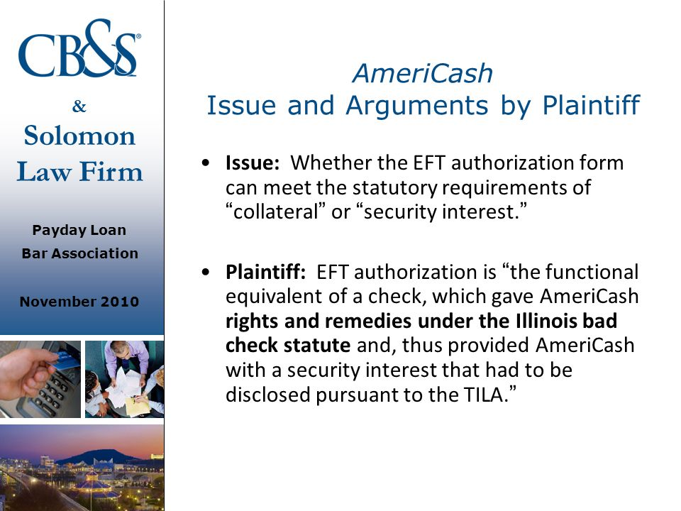 & Solomon Law Firm Payday Loan Bar Association November 2010 AmeriCash Issue and Arguments by Plaintiff Issue: Whether the EFT authorization form can