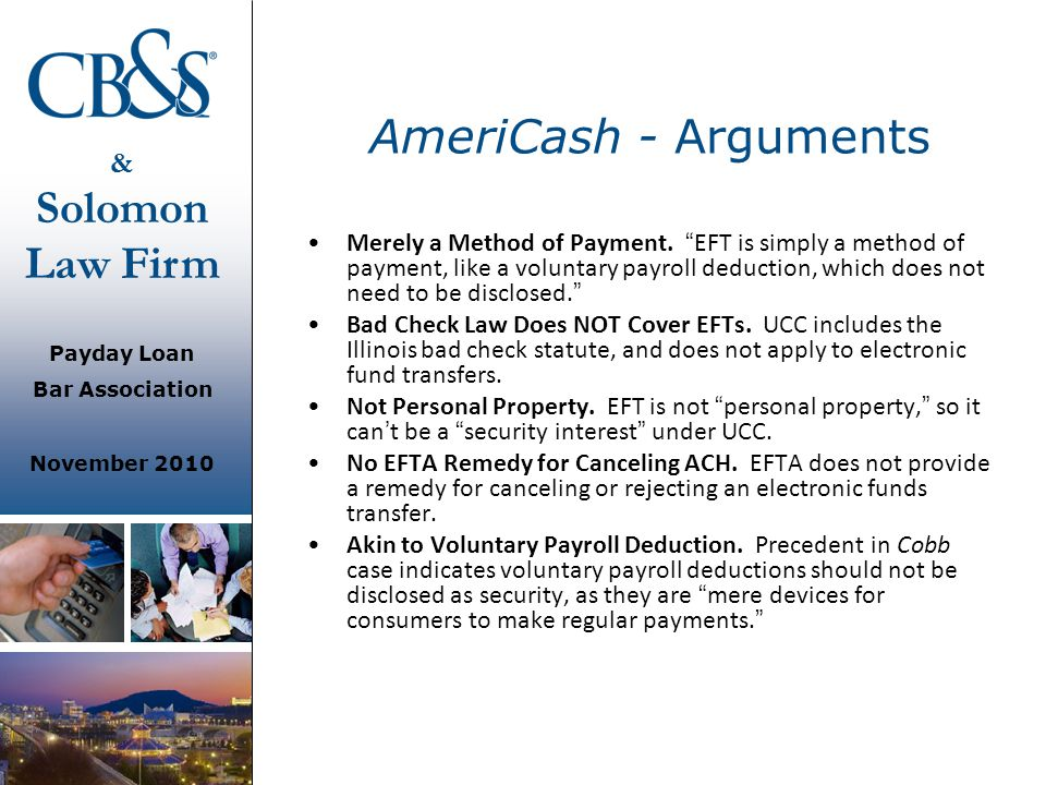 """& Solomon Law Firm Payday Loan Bar Association November 2010 AmeriCash - Arguments Merely a Method of Payment. """" EFT is simply a method of payment, li"""