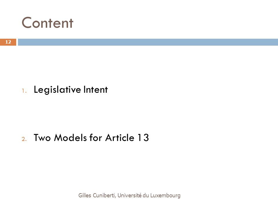 Content 1. Legislative Intent 2. Two Models for Article 13 Gilles Cuniberti, Université du Luxembourg 12