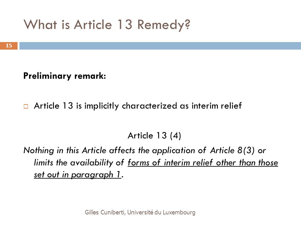 What is Article 13 Remedy? Preliminary remark:  Article 13 is implicitly characterized as interim relief Article 13 (4) Nothing in this Article affec