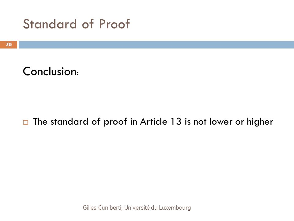 Standard of Proof Conclusion :  The standard of proof in Article 13 is not lower or higher Gilles Cuniberti, Université du Luxembourg 20