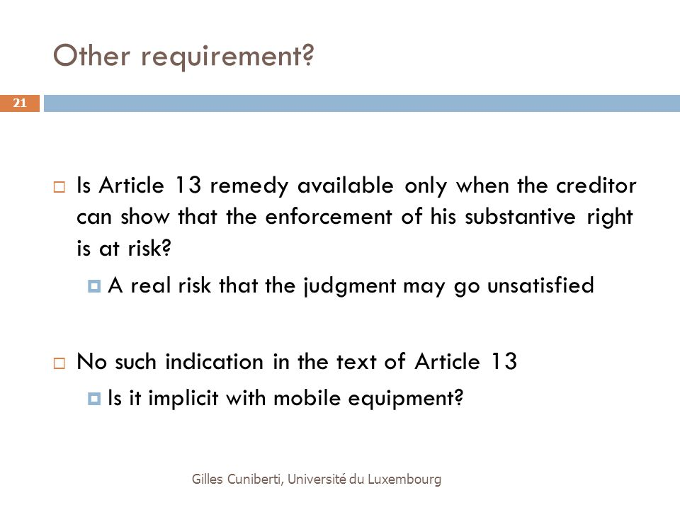 Other requirement?  Is Article 13 remedy available only when the creditor can show that the enforcement of his substantive right is at risk?  A real