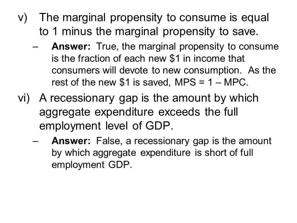 v)The marginal propensity to consume is equal to 1 minus the marginal propensity to save.