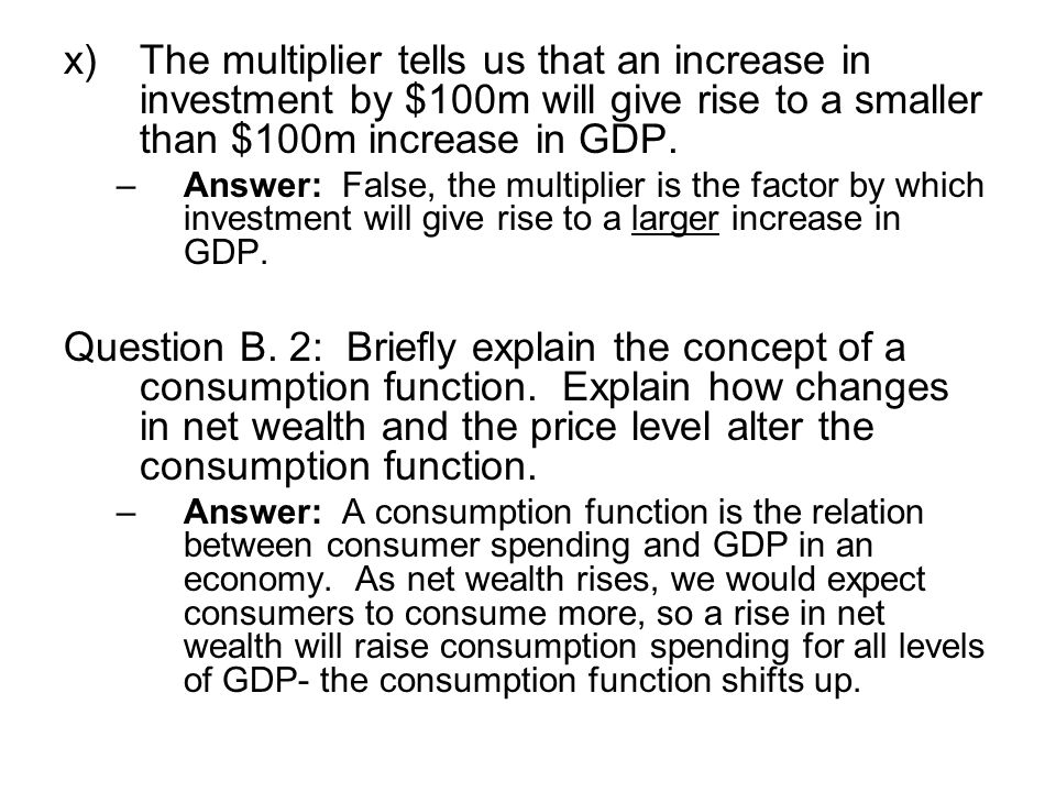 x)The multiplier tells us that an increase in investment by $100m will give rise to a smaller than $100m increase in GDP.