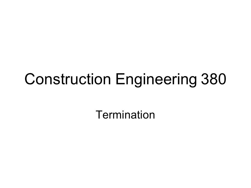 Construction Engineering 380 Termination