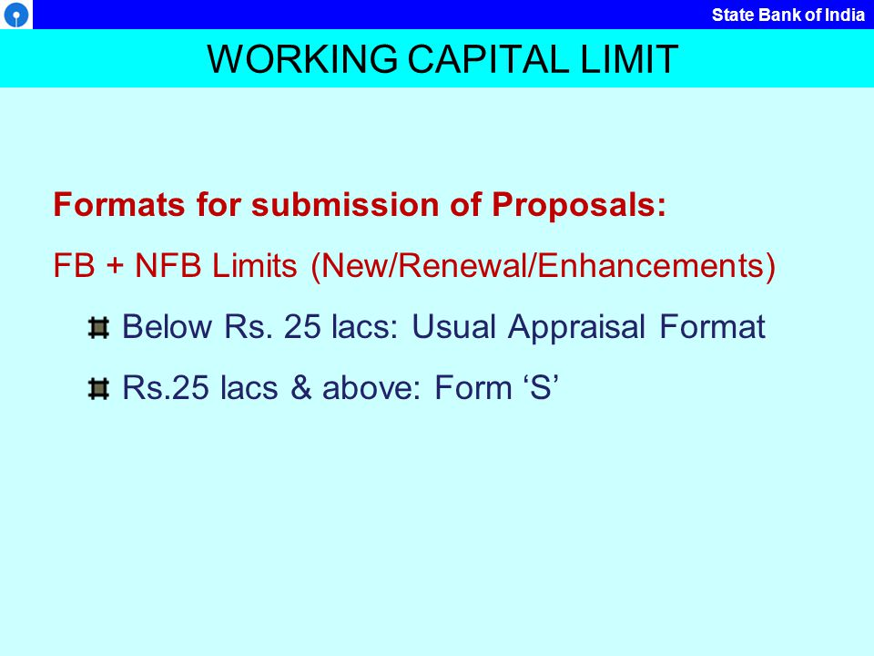 State Bank of India WORKING CAPITAL ASSESSMENT Working Capital Assessment Methods: ?Operating Cycle Method ?Traditional method ?Projected Balance Sheet method ?Cash Budget method ?Projected Annual Turnover method (Nayak Committee)
