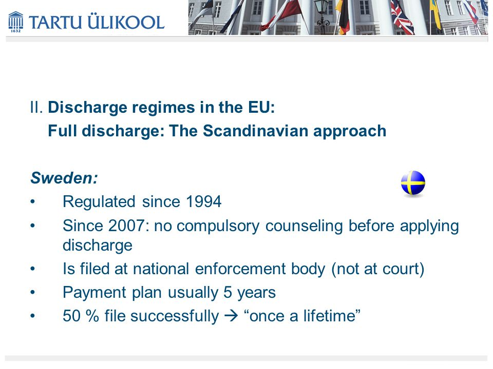II. Discharge regimes in the EU: Full discharge: The Scandinavian approach Sweden: Regulated since 1994 Since 2007: no compulsory counseling before ap