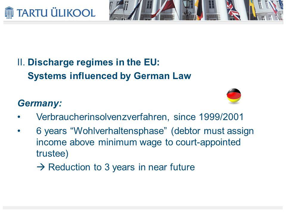 """II. Discharge regimes in the EU: Systems influenced by German Law Germany: Verbraucherinsolvenzverfahren, since 1999/2001 6 years """"Wohlverhaltensphase"""