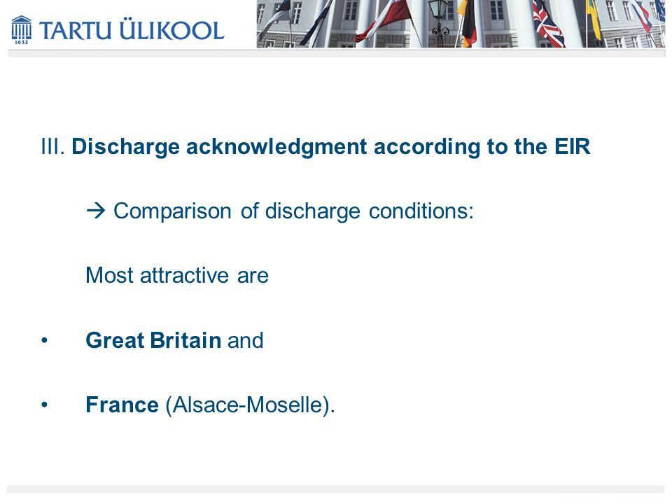 III. Discharge acknowledgment according to the EIR  Comparison of discharge conditions: Most attractive are Great Britain and France (Alsace-Moselle)