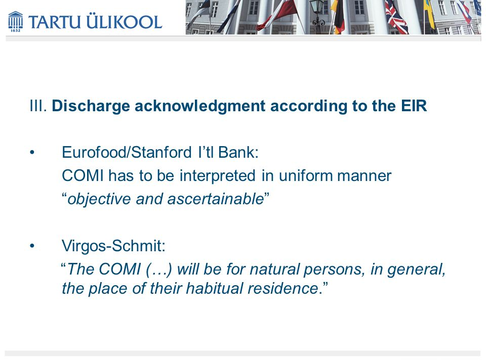 """III. Discharge acknowledgment according to the EIR Eurofood/Stanford I'tl Bank: COMI has to be interpreted in uniform manner """"objective and ascertaina"""