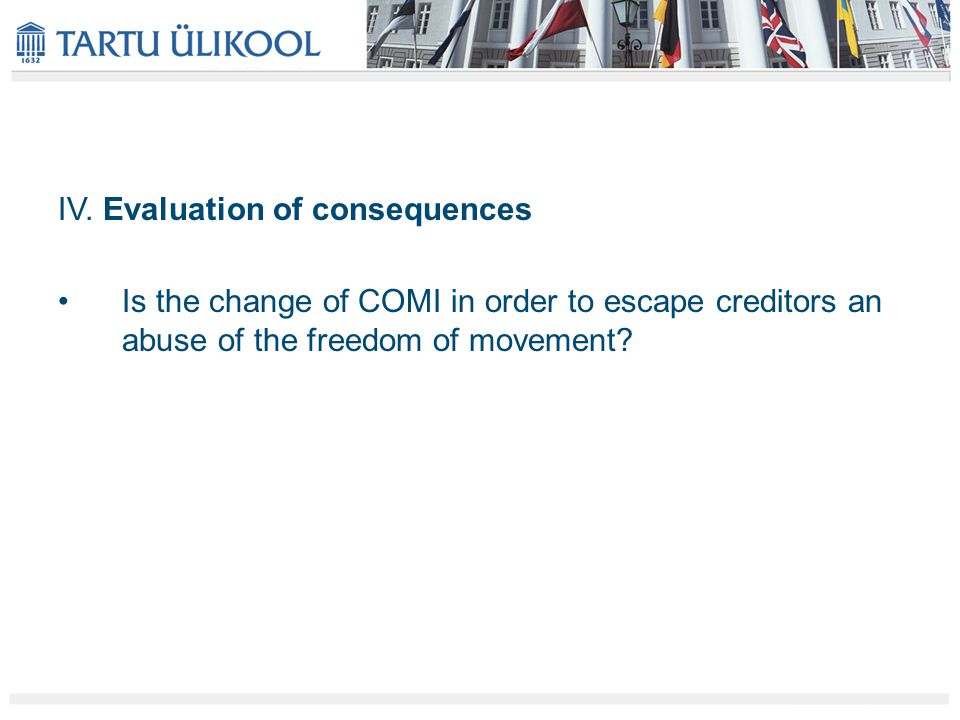 IV. Evaluation of consequences Is the change of COMI in order to escape creditors an abuse of the freedom of movement?