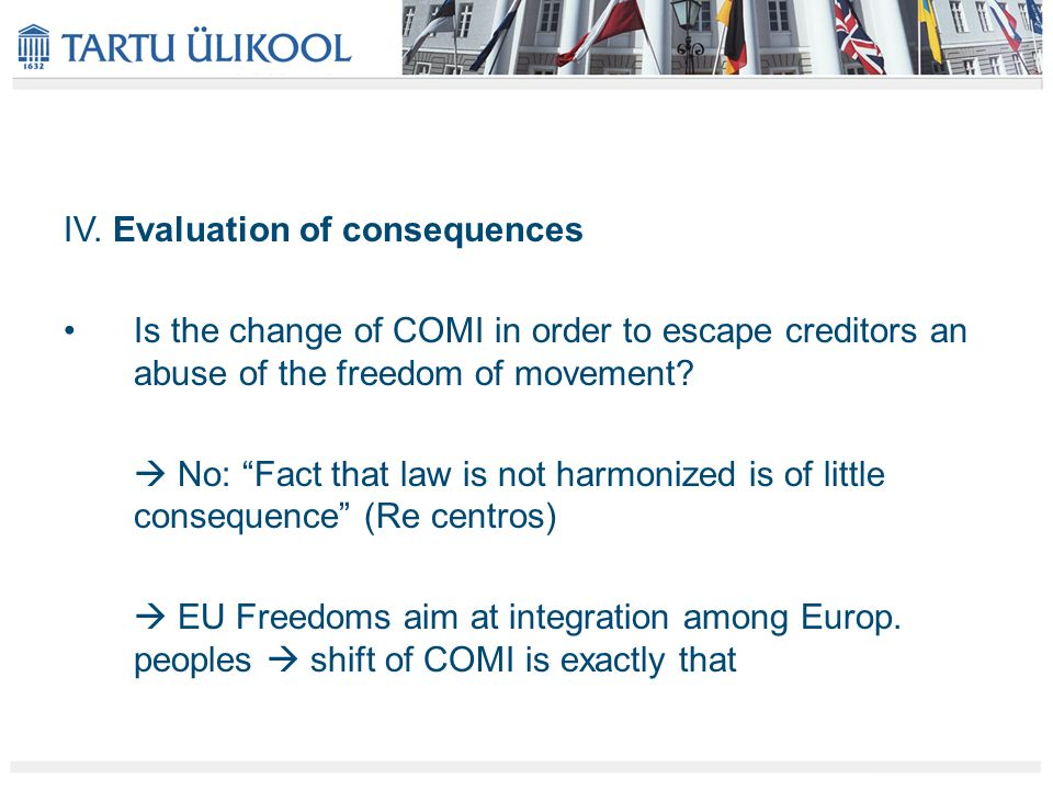 """IV. Evaluation of consequences Is the change of COMI in order to escape creditors an abuse of the freedom of movement?  No: """"Fact that law is not har"""