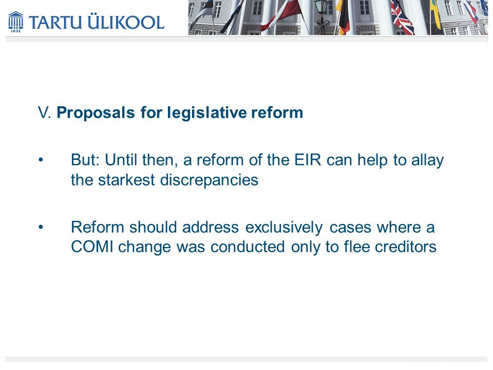 V. Proposals for legislative reform But: Until then, a reform of the EIR can help to allay the starkest discrepancies Reform should address exclusivel