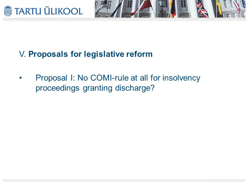V. Proposals for legislative reform Proposal I: No COMI-rule at all for insolvency proceedings granting discharge?