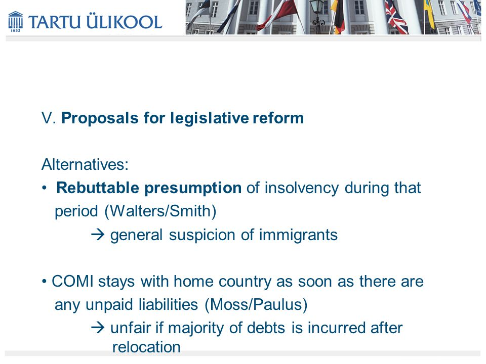 V. Proposals for legislative reform Alternatives: Rebuttable presumption of insolvency during that period (Walters/Smith)  general suspicion of immig