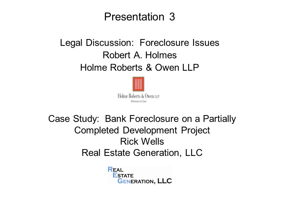 Presentation 3 Legal Discussion: Foreclosure Issues Robert A.