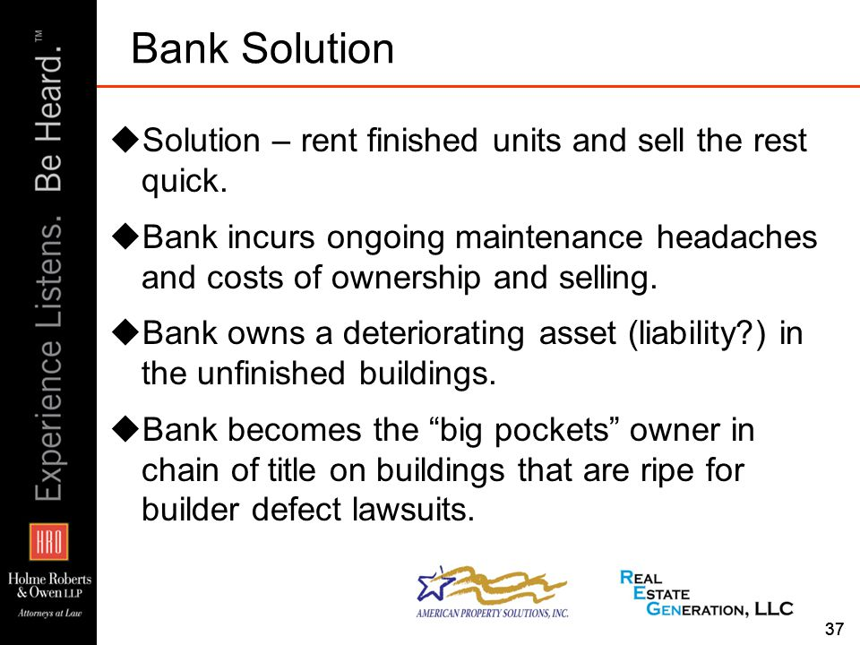37 Bank Solution  Solution – rent finished units and sell the rest quick.