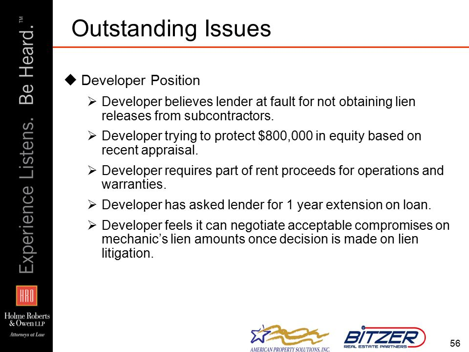 56 Outstanding Issues  Developer Position  Developer believes lender at fault for not obtaining lien releases from subcontractors.
