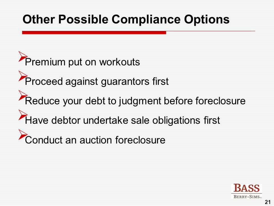 21 Other Possible Compliance Options  Premium put on workouts  Proceed against guarantors first  Reduce your debt to judgment before foreclosure 