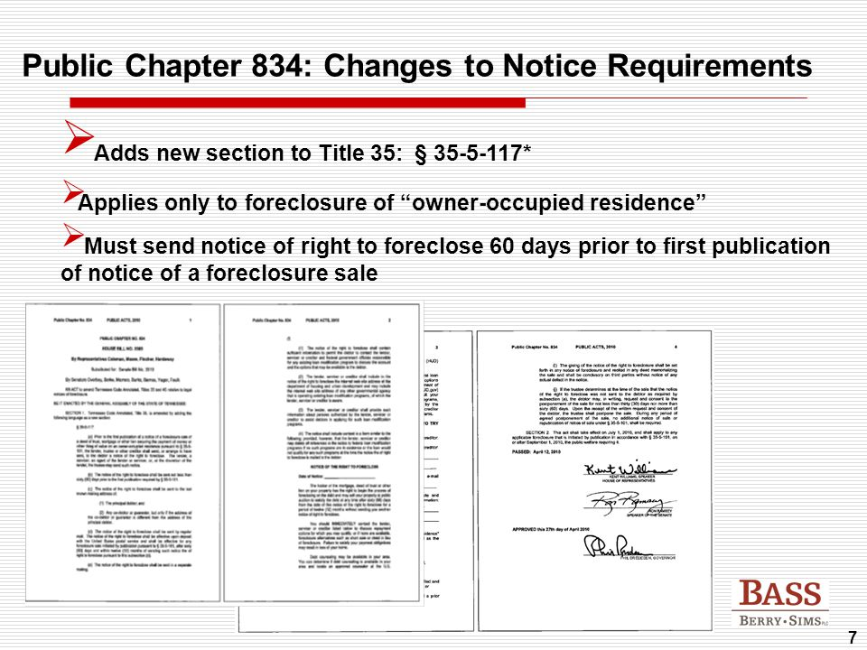 "7 Public Chapter 834: Changes to Notice Requirements  Adds new section to Title 35: § 35-5-117*  Applies only to foreclosure of ""owner-occupied resi"