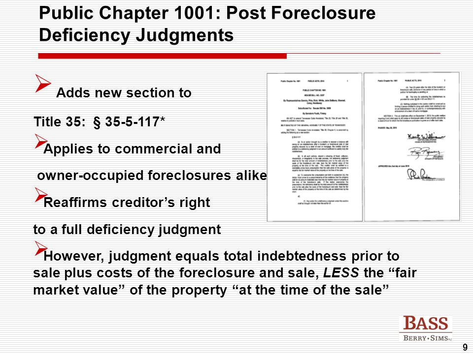 9 Public Chapter 1001: Post Foreclosure Deficiency Judgments  Adds new section to Title 35: § 35-5-117*  Applies to commercial and owner-occupied fo