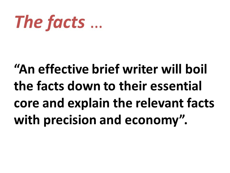 More brief-writing tips… Point first prose Never repeat yourself.