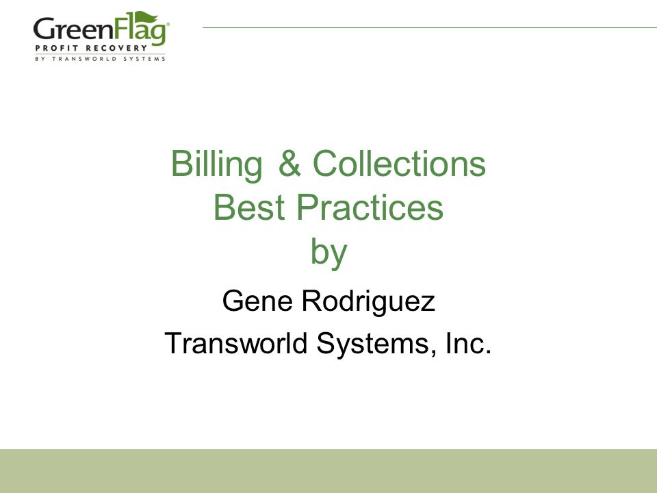 Billing & Collections Best Practices by Gene Rodriguez Transworld Systems, Inc.