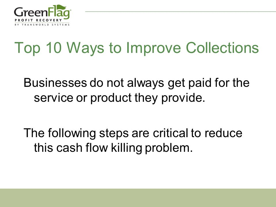 Top 10 Ways to Improve Collections Businesses do not always get paid for the service or product they provide.