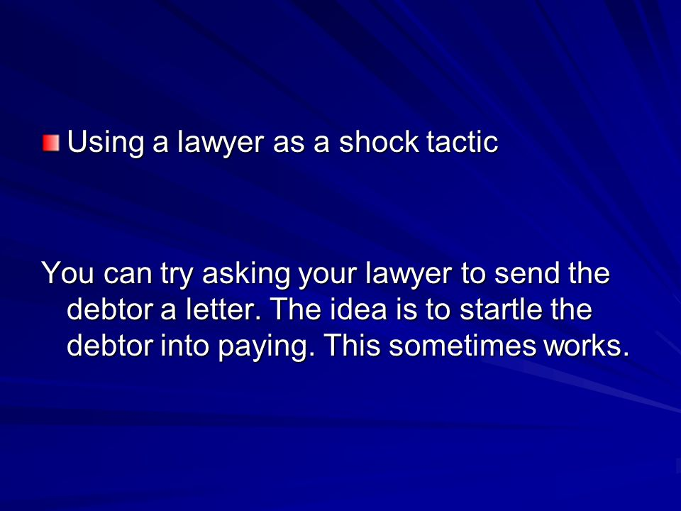 Using a lawyer as a shock tactic You can try asking your lawyer to send the debtor a letter.