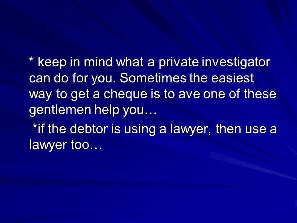 * keep in mind what a private investigator can do for you.