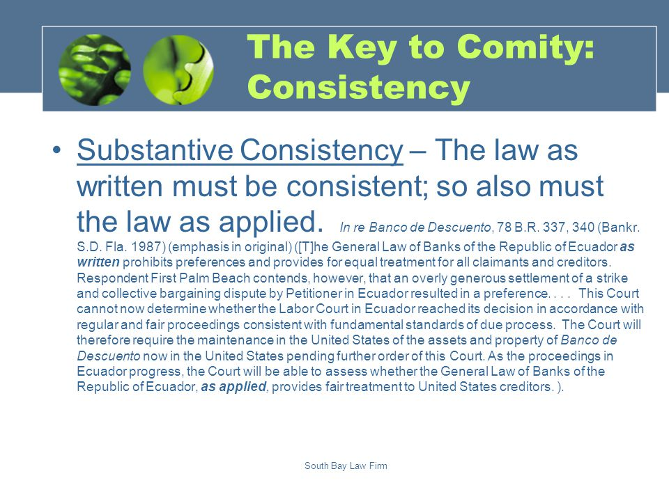 South Bay Law Firm The Key to Comity: Consistency Substantive Consistency – The law as written must be consistent; so also must the law as applied.