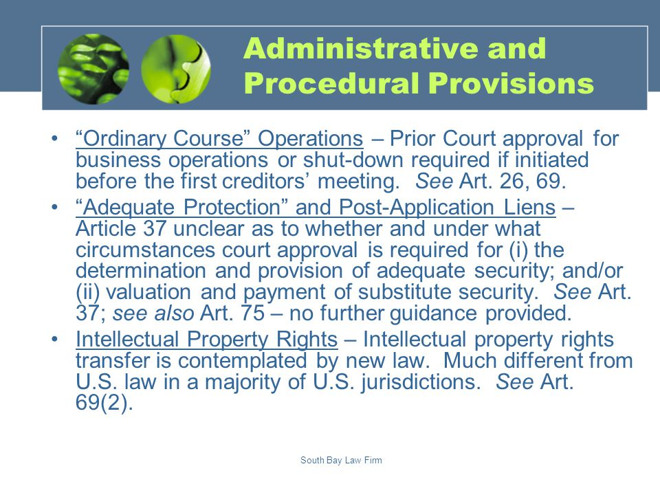 South Bay Law Firm Administrative and Procedural Provisions Ordinary Course Operations – Prior Court approval for business operations or shut-down required if initiated before the first creditors' meeting.