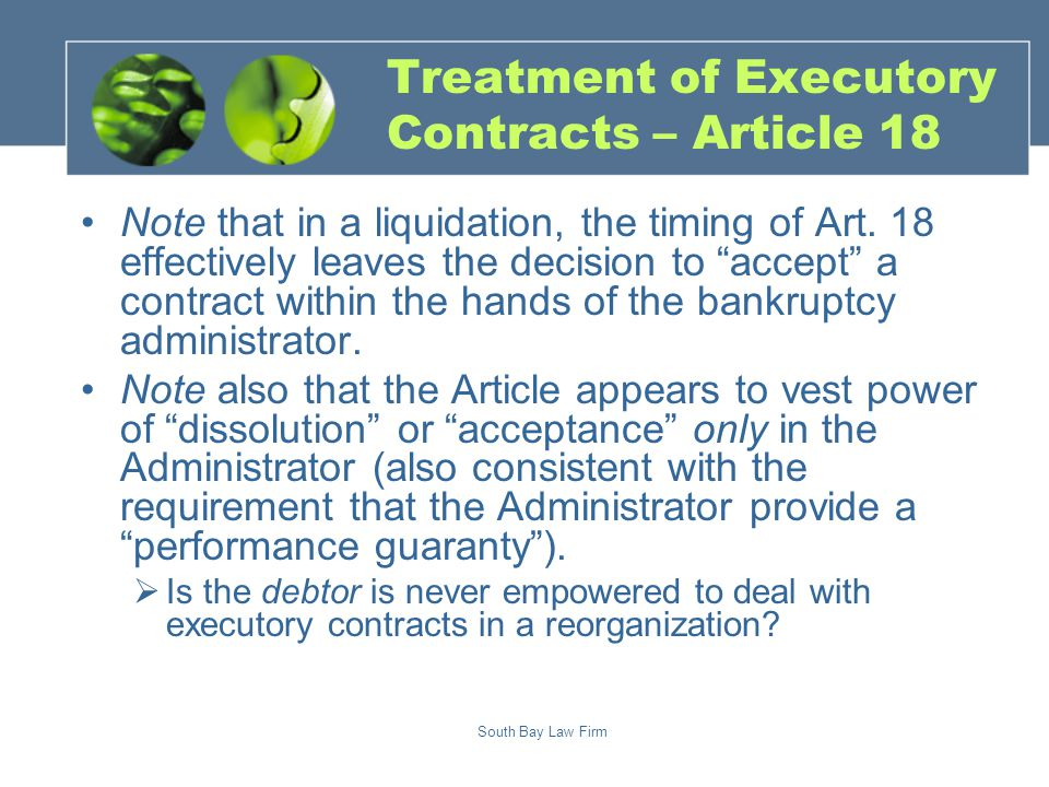 South Bay Law Firm Treatment of Executory Contracts – Article 18 Note that in a liquidation, the timing of Art.