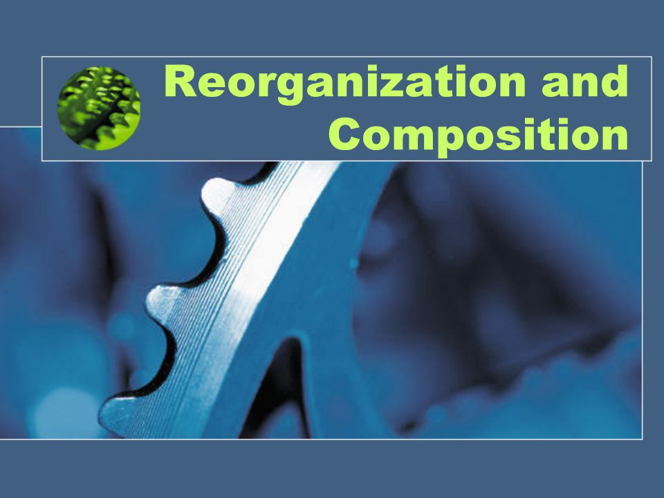 Reorganization and Composition
