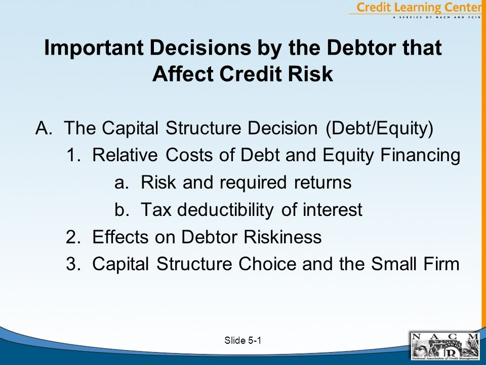 Important Decisions by the Debtor that Affect Credit Risk (cont.) B.The Overall Liquidity Decision 1.