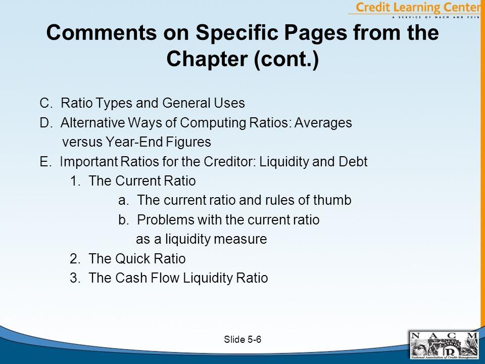 Analysis of Razzle-Dazzle Electronics: Ratios Industry Year 2011 2012 2013 Average 2013 Liquidity Current Ratio 1.267 1.296 1.272 1.700 (graph on Slide 5-16) Quick Ratio 0.460 0.493 0.483 0.900 (graph on Slide 5-16) Cash Flow Liquidity Ratio 0.247 0.135 Not Avail.