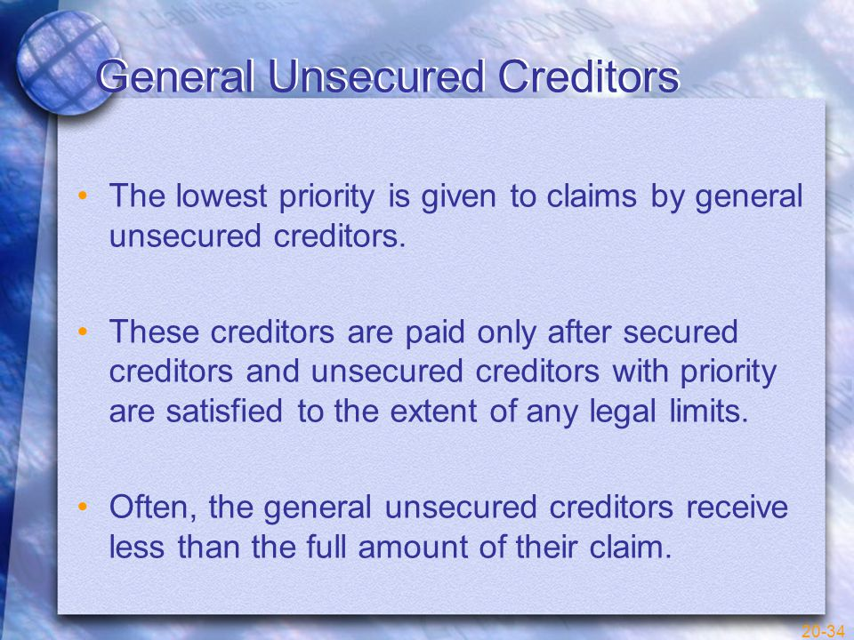 20-34 General Unsecured Creditors The lowest priority is given to claims by general unsecured creditors.