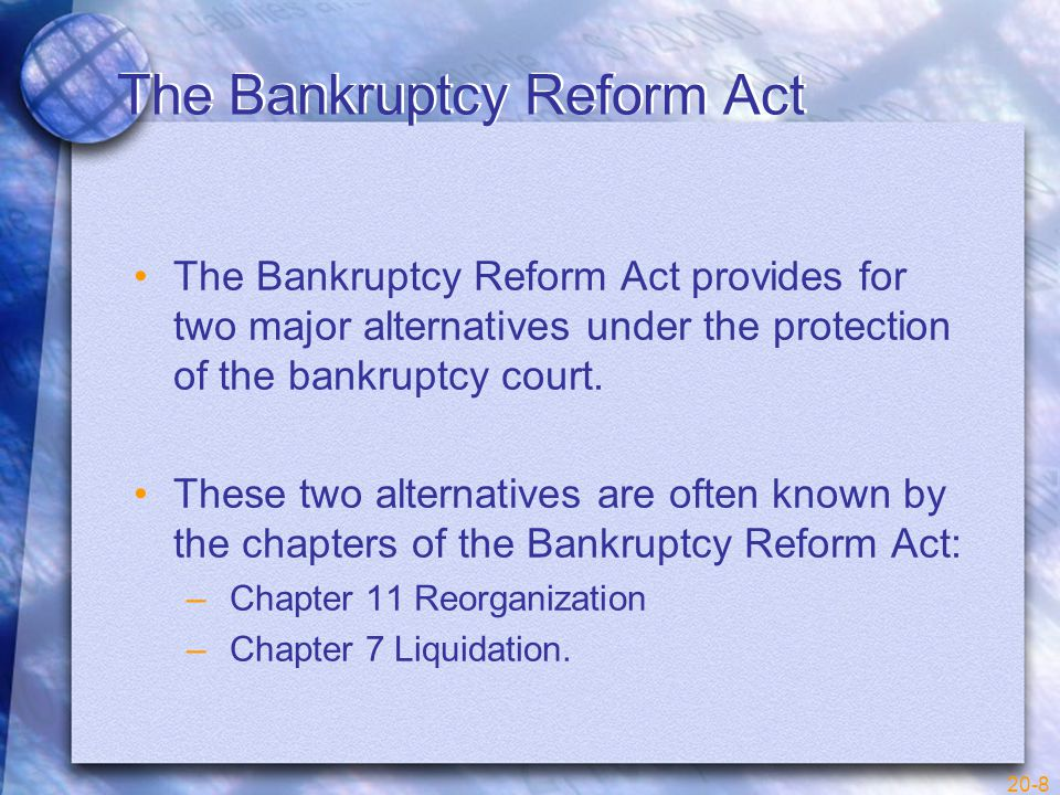 20-9 Chapter 11 Reorganization Under a Chapter 11 reorganization, the debtor is provided judicial protection for a rehabilitation period during which it can eliminate unprofitable operations, obtain new credit, develop a new company structure with sustainable operations, and work out agreements with its creditors.