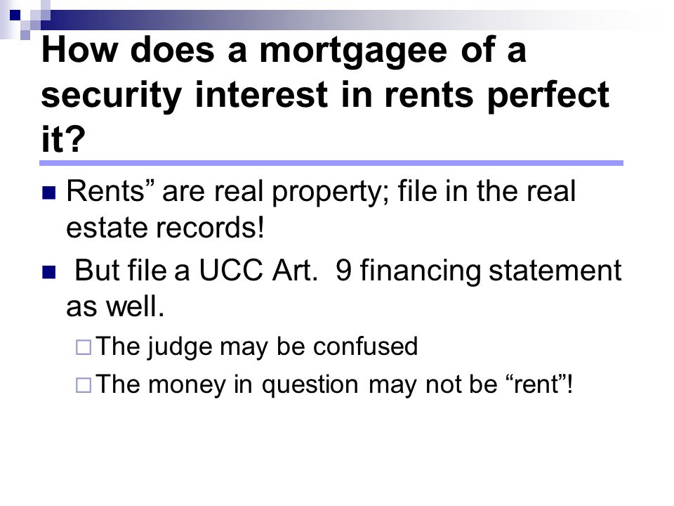 How does a mortgagee of a security interest in rents perfect it.