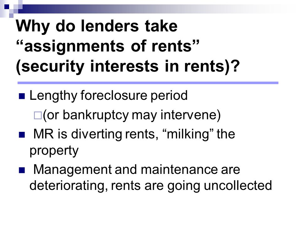 Why do lenders take assignments of rents (security interests in rents).